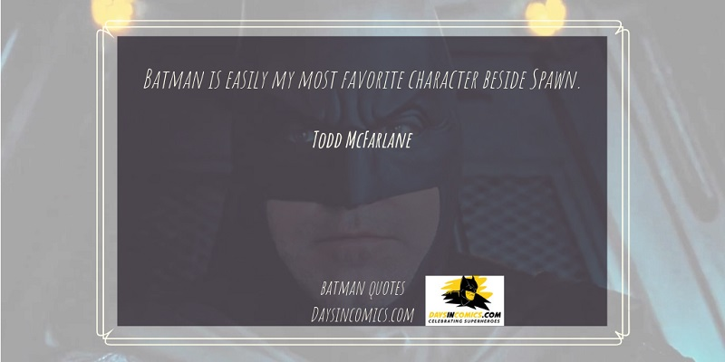 17. Batman is easily my most favorite character beside Spawn.
