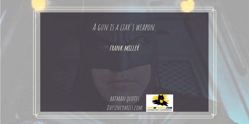 18. A gun is a liar's weapon.